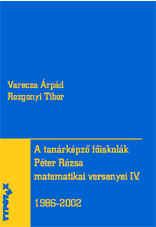 A tanárképző főiskolák Péter Rózsa matematikai versenyei IV. - (1986-2002)