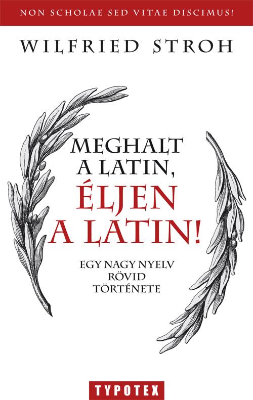 Meghalt a latin, éljen a latin!