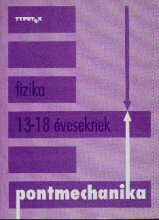 Pontmechanika - Fizika 13-18 éveseknek 1.